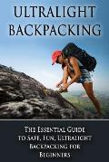 Ultralight Backpacking: The Essential Guide to Safe and Fun, Ultralight Backpacking for Beginners