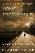 Almost All the Way Home from the Stars: Science Fiction Short Stories