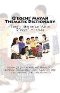 Q'Eqchi' Mayan Thematic Dictionary: Tusb'il Molob'aal Aatin Q'Eqchi' Inkles