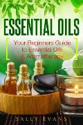 Essential Oils: Your Beginners Guide to Essential Oils & Aromatherapy