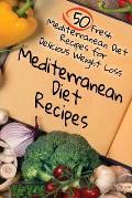 Mediterranean Diet Recipes: 50 Fresh Mediterranean Diet Recipes for Delicious Weight Loss