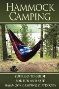 Hammock Camping: Your Go-To Guide for Fun and Safe Camping Outdoors!
