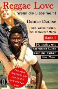 (Wahre Geschichte) Reggae Love - Wenn Die Liebe Weint. Band 1: Drei Weisse Frauen, Ein Schwarzer Mann - Die Lustige Und Spannende Suche Nach Der Weiss