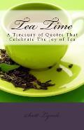 Tea Time: A Treasury of Quotes That Celebrate the Joy of Tea
