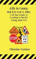Life Is Funny But It Is Not a Joke: A 28-Day Guide to Young Adult Life