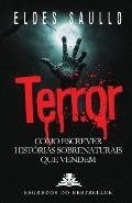 Terror - Como Escrever Historias Sobrenaturais Que Vendem
