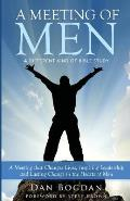 A Meeting of Men: A Meeting That Changes Lives; Inspiring Leadership & Lasting Change in the Hearts of Men