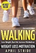 Walking: Weight Loss Motivation: Lose Weight, Burn Fat & Increase Metabolism