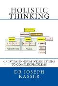 Holistic Thinking: Creating Innovative Solutions to Complex Problems