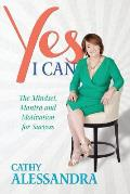 Yes I Can: The Mindset, Mantra and Motivation for Success