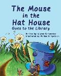 The Mouse in the Hat House: Goes to the Library