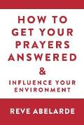 How to Get Your Prayers Answered & Influence Your Environment