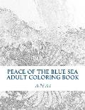 Peace of the Blue Sea Adult Coloring Book: Color the Peace of the Ocean