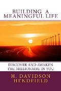 Building Meaningful Life: Discover and Awaken the Millionaire in You