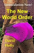 The New World Order: Emasculation Now!