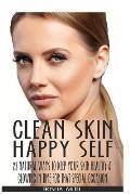 Clean Skin Happy Self: 23 Natural Ways to Keep Your Skin Healthy & Glowing in Time for That Special Occasion