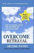 Overcome Betrayal: How to Rebuild Trust and Live with Joy and Fulfillment