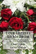 Love Letters to My Bride: Recent Prophecies from Jesus to the Bride of Christ