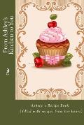 From Ashley's Kitchen to You: Ashley's Recipe Book (Filled with Recipes from Her Heart)