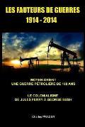 Les Fauteurs de Guerres: Moyen-Orient, Une Guerre Petroliere de 100 ANS, de Jules Ferry a Georges Bush