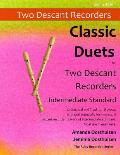 Classic Duets for Two Descant Recorders of Intermediate Standard: 22 Classical and Traditional Melodies for Two Equal Descant Recorders of Intermediat