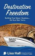 Destination Freedom: Building Your Dream Business... on Your Own Terms