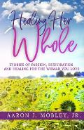 Healing Her Whole: Stories of Passion, Restoration and Healing for the Woman You Love