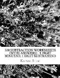 500 Subtraction Worksheets (with Answers) - 1 Digit Minuend, 1 Digit Subtrahend: Maths Practice Workbook