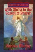 With Christ in the School of Prayer (Illustrated Edition)