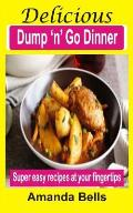 Delicious Dump 'n' Go Dinner: Super Easy Recipes at Your Fingertips