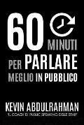 60 Minuti Per Parlare Meglio in Pubblico: Migliora. Esprimiti Meglio. Sentiti Meglio