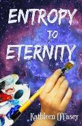 Entropy to Eternity