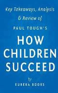 Key Takeaways, Analysis & Review of Paul Tough's How Children Succeed: Grit, Curiosity, and the Hidden Power of Character
