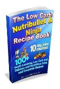 The Low Carb Nutribullet & Ninja Recipe Book: 10 Day Juice Cleanse: 100+ Health Sustaining Low Carb and Delicious and Nutritious Juice and Smoothie Re