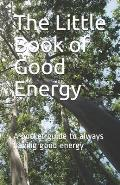 The Little Book of Good Energy: A Pocket Guide to Always Having Good Energy