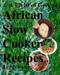 A Field of Greens: African Gourmet Slow Cooker Soups and Stews