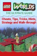 Lego Worlds: The Ultimate Guide - Cheats, Tips, Tricks, Hints, Strategy and Walk-Through