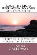 Rock the Light: Revelation to Your Soul's Purpose: Genesis 7 Day Blue Print