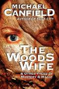 The Woods Wife & Other Tales of Mystery & Magic
