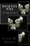 Wealthy Wife: Meeting, Dating, & Marrying a Rich Man