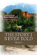 The Story I Never Told: #2 the Life I Never Lived Biographical Mystery Series