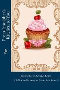 From Jennipher's Kitchen to You: Jennipher's Recipe Book (Filled with Recipes from Her Heart)