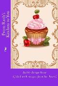 From Ruth's Kitchen to You: Ruth's Recipe Book (Filled with Recipes from Her Heart)