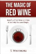 The Magic of Red Wine: Benefits of Red Wine and How It Can Help You Lose Weight