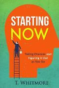 Starting Now: Taking Chances and Figuring It Out as You Go