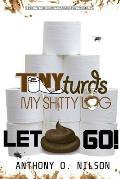 Let Shit Go: Tony Turd's My Shitty Log