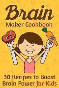 Brain Maker Cookbook: 30 Recipes to Boost Brain Power for Kids