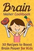 Brain Maker Cookbook: 30 Recipes to Boost Brain Power for Kids