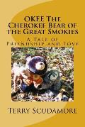Okee the Cherokee Bear of the Great Smokies: A Tale of Friendship and Love