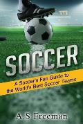 Soccer: A Soccer's Fan Guide to the World's Best Soccer Teams
